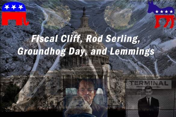 Fiscal Cliff, Rod Serling, Groundhog Day, and Lemmings