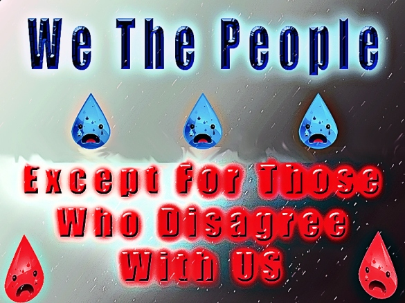 We the People Except for those who disagree with us tear drops falling because of political party divisiveness
