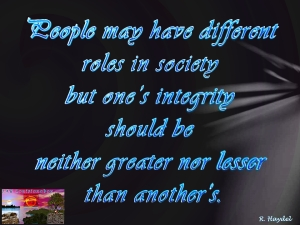 Our roles may be different but our integrity should not